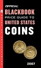 The official 2007 blackbook price guide to United States coins