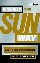 Big Shots, Business the Sun Way Secrets of a New Economy Megabrand