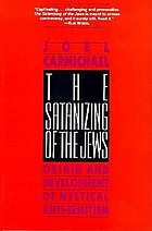 The satanizing of the Jews : origin and development of mystical anti-Semitism