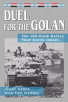 Duel for the Golan : the 100-hour battle that saved Israel