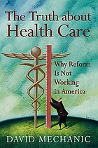 The truth about health care : why reform is not working in America