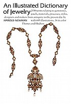 An illustrated dictionary of jewelry : 2,530 entries, including definitions of jewels, gemstones, materials, processes, and styles, and entries on principal designers and makers from antiquity to the present day