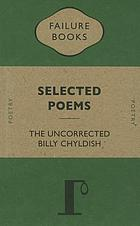 The uncorrected Billy Chyldish : selected poems