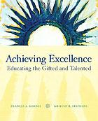 Achieving excellence : educating the gifted and talented