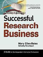 Building & running a successful research business : a guide for the independent information professional