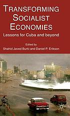 Transforming socialist economies : lessons for Cuba and beyond