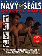 The United States Navy SEALs workout guide : the exercise and fitness programs based on the U.S. Navy SEALs and BUD/S training