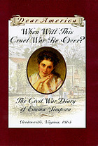 When will this cruel war be over? : the Civil War diary of Emma Simpson