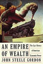 An empire of wealth : the epic history of American economic power