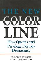 The new color line : how quotas and privilege destroy democracy