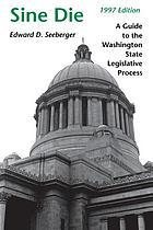 Sine die : a guide to the Washington State legislative process