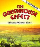 The greenhouse effect : life on a warmer planet