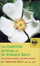 The essential writings of Dr Edward BachThe essential writings of Dr Edward Bach : The twelve healers and other remedies & Heal thyself