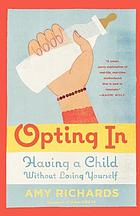 Opting in : having a child without losing yourself