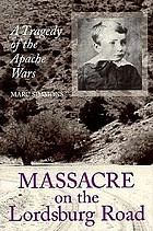 Massacre on the Lordsburg road : a tragedy of the Apache wars