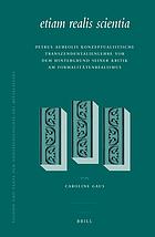 Etiam realis scientia : Petrus Aureolis konzeptualistische Transzendentalienlehre vor dem Hintergrund seiner Kritik am Formalitätenrealismus