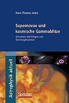 Supernovae und kosmische Gammablitze Ursachen und Folgen von Sternexplosionen
