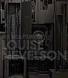 The sculpture of Louise Nevelson : constructing a legend