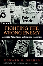 Fighting the wrong enemy antiglobal activists and multinational enterprises