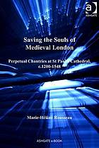 Saving the souls of medieval London perpetual chantries at St Paul's Cathedral, c.1200-1548