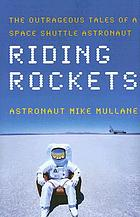 Riding rockets : the outrageous tales of a space shuttle astronaut