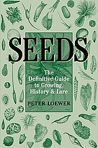 Seeds : the definitive guide to growing, history, and lore