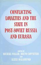Conflicting loyalties and the state in post-Soviet Russia and Eurasia