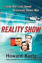 Reality show : inside the last great television news war