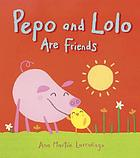 Pepo and Lolo are friends