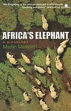 Africa's elephant : a biography