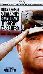 It doesn't take a hero the autobiography of General H. Norman Schwarzkopf
