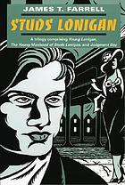 Studs Lonigan : a triology comprising Young Lonigan, the young manhood of Studs Lonigan, and Judgment day