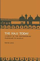 The Hajj today : a survey of the contemporary Makkah pilgrimage