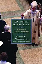 A pilgrim in a pilgrim church : memoirs of a Catholic archbishop