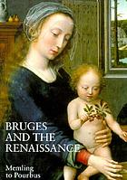 """Bruges and the Renaissance : Memling to Pourbus ; exhibition """"From Hans Memling to Pieter Pourbus,""""... Bruges, Memlingmuseum-Oud-Sint-Janshospitaal, 15 August - 6 December 1998"""
