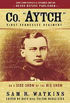 """Co. Aytch"", Maury Grays, First Tennessee Regiment : or, A side show of the big show."