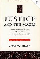 Justice and the Māori : the philosophy and practice of Māori claims in New Zealand since the 1970s