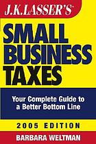 J.K. Lasser's small business taxes : your complete guide to a better bottom line