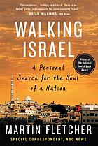 Walking Israel : a personal search for the soul of a nation