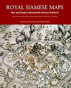 Royal Siamese maps : war and trade in nineteenth century Thailand