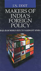 Makers of India's foreign policy : Raja Ram Mohun Roy to Yashwant Sinha