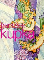 František Kupka - die abstrakten Farben des Universums : [anläßlich der Ausstellung Painting the Universe, František Kupka, Pioneer in Abstraction, Dallas Museum of Art (1. Juni - 24. August 1997) : Kunstmuseum Wolfsburg (11. Oktober 1997 - 4. Januar 1998) ; Nationalgalerie Prag, Sammlung Moderner Kunst (2. Februar - 10. Mai 1998)]