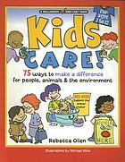 Kids care! : 75 ways to make a difference for people, animals & the environment