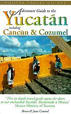 Adventure guide to the Yucatán including Cancún & Cozumel