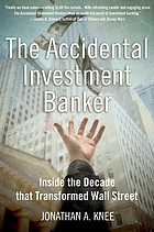 The accidental investment banker : inside the decade that transformed Wall StreetThe accidental investment banker inside the decade that transformed Wall Street