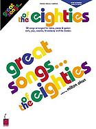Great songs of the eighties : 50 songs for voice, piano and guitar : rock, pop, contemporary folk, dance, blues and the movies