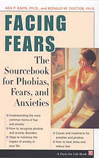 Facing fears : the sourcebook for phobias, fears, and anxieties
