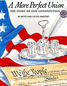 A more perfect union : the story of our Constitution