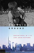 Breaking ground : [adventures in life and architecture