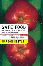 Safe food : bacteria, biotechnology, and bioterrorism